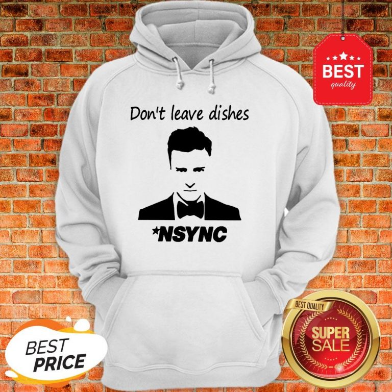 Official Don't Leave Dishes NSYNC Hoodie