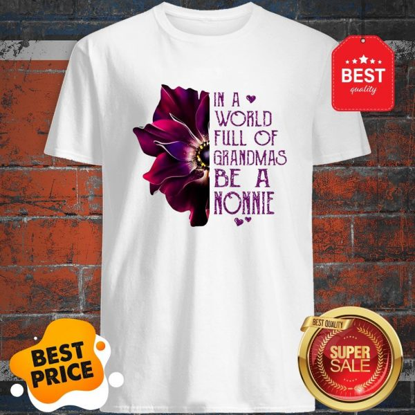 Anemone Flower In A World Full Of Grandmas Be A NONNIE Shirt