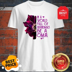 Anemone Flower In A World Full Of Grandmas Be A OMA Shirt
