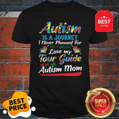Autism Is A Journey I Never Planned For Tour Guide Autism Mom Shirt