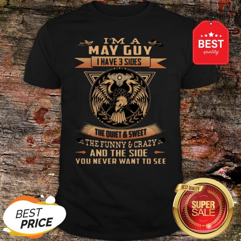 Eagle I'm A May Guy I Have 3 Sides The Quiet And Sweet The Funny Shirt