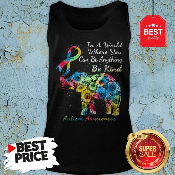Autism Awareness Sunflower Elephant In A World Where You Can Be Anything Be Kind Tank Top