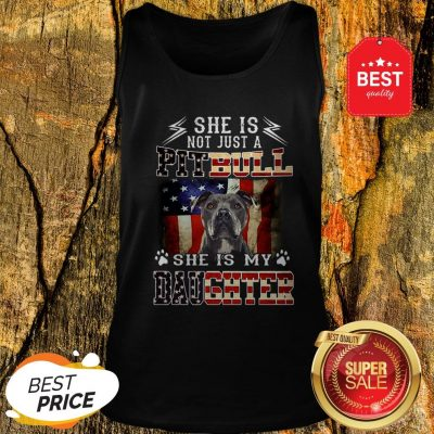 American Flag She Is Not Just A Pitbull She Is My Daughter Tank Top