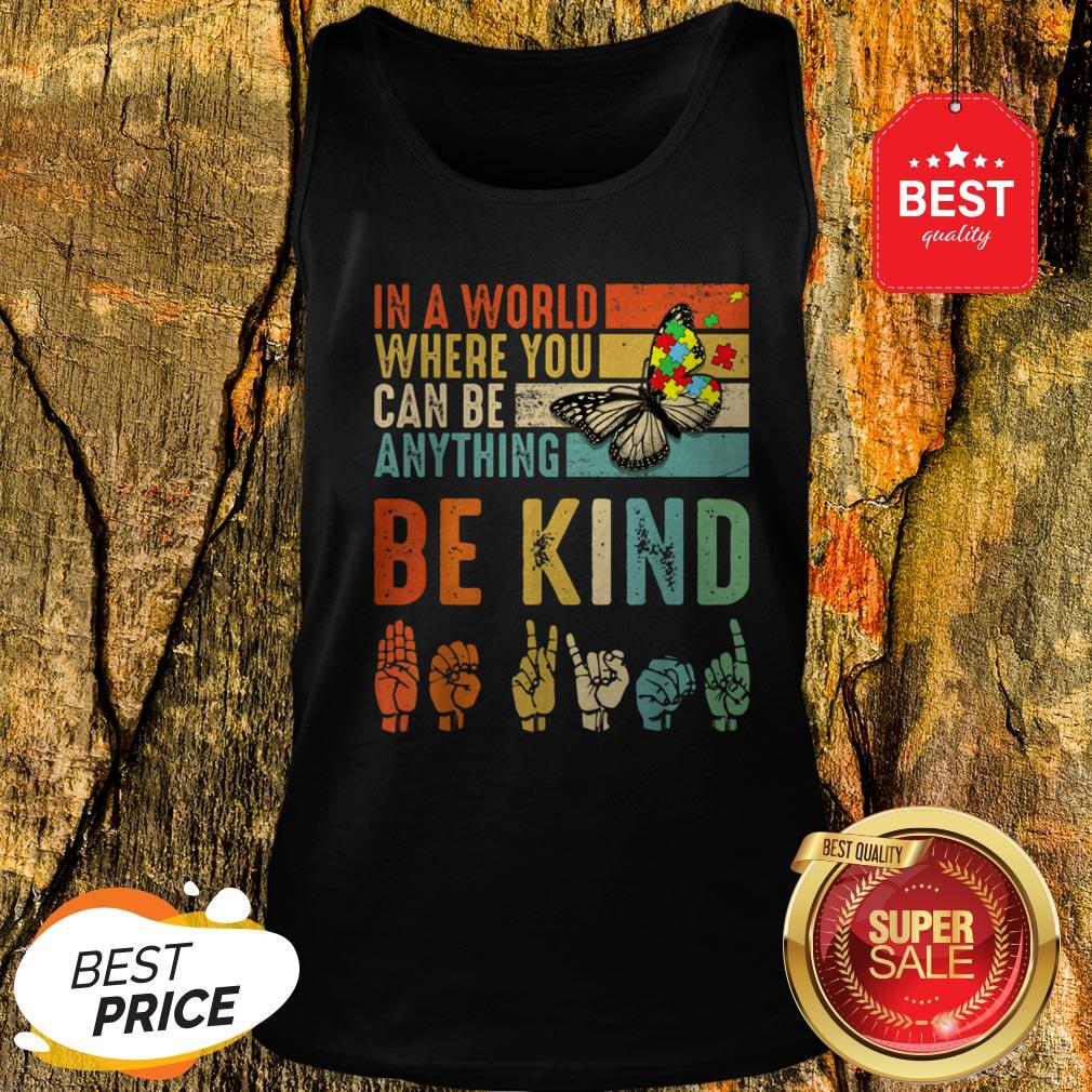 Butterfly Autism Be Kind In World Where You Can Be Anything Tank Top