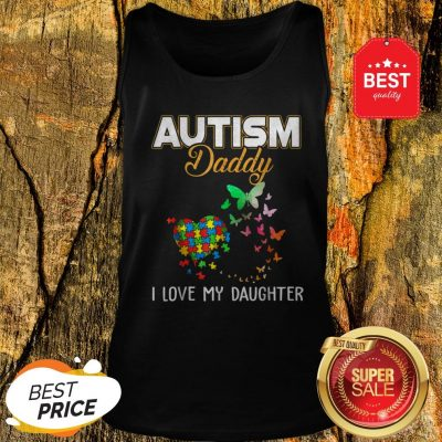 Butterfly Autism Daddy I Love My Daughter Autism Awareness Tank Top