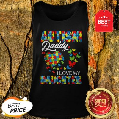 Butterfly Autism Daddy I Love My Daughter Awareness Tank Top