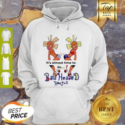 It's Almost Time To Do Bald Headed Hoeshit 90's Girl Hoodie
