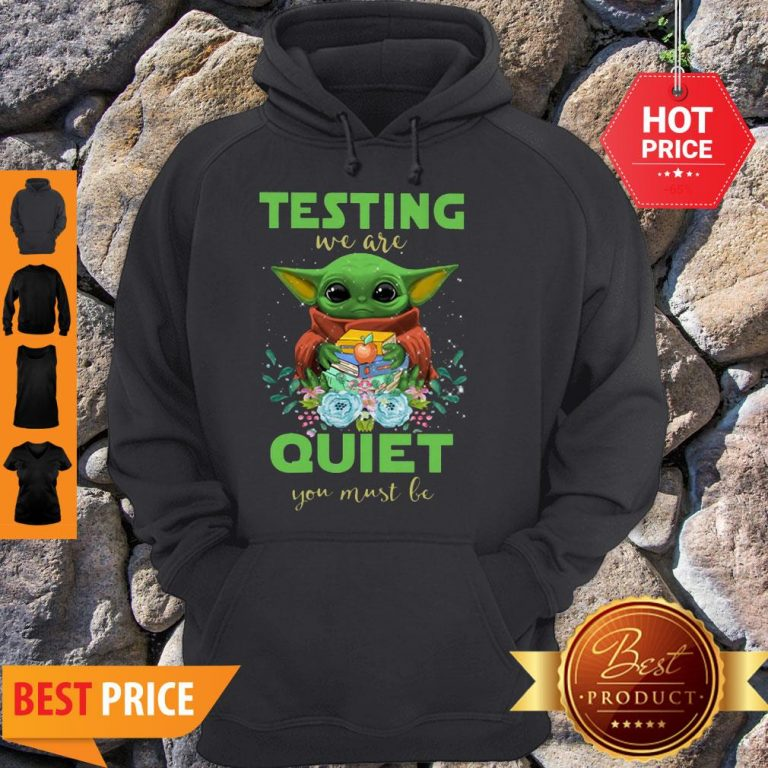 Baby Yoda Testing We Are Quiet You Must Be The Mandalorian Hoodie