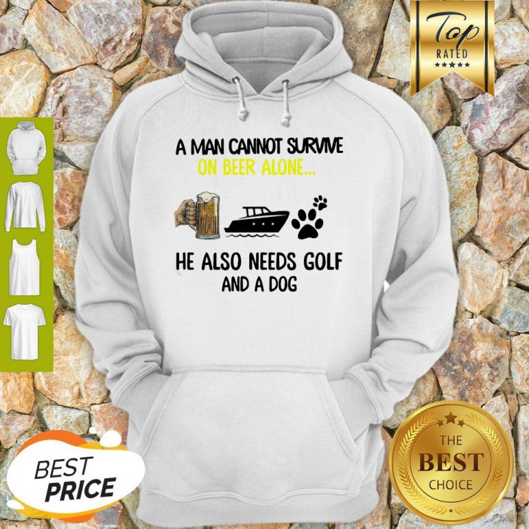 A Man Cannot Survive On Beer Alone He Also Needs Boat And A Dog Paw Hoodie