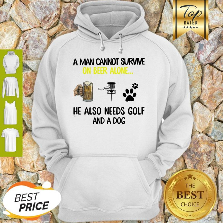 A Man Cannot Survive On Beer Alone He Also Needs Disc Golf And A Dog Hoodie