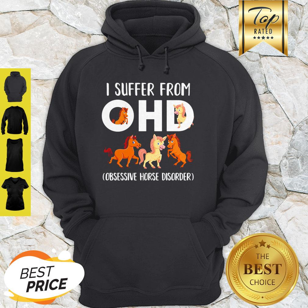 Horses I Suffer From OHD Obsessive Horse Disorder Hoodie