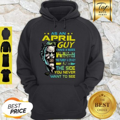 Joker As An April Guy I Have 3 Sides The Quiet And Sweet The Funny Hoodie