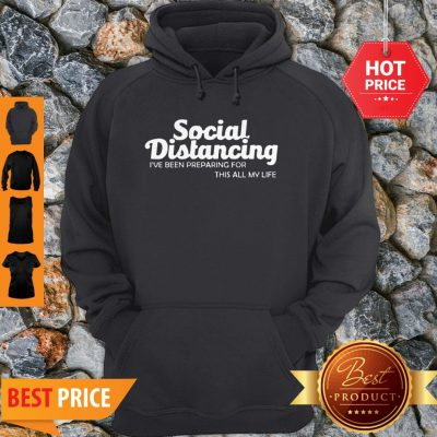 Social Distancing I've Been Preparing For This All My Life Hoodie