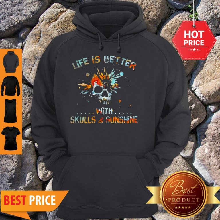 Life Is Better With Skulls And Sunshine Art Special Version Hoodie