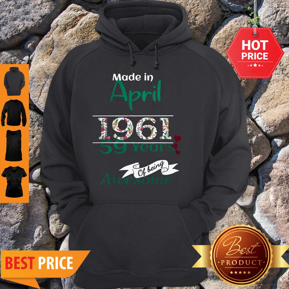 Made In April 1961 59 Years Of Being Awesome Hoodie