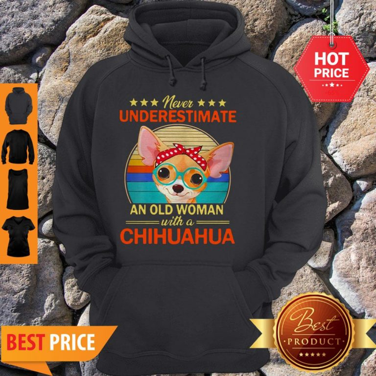 Never Underestimate An Old A Chihuahua Vintage Hoodie