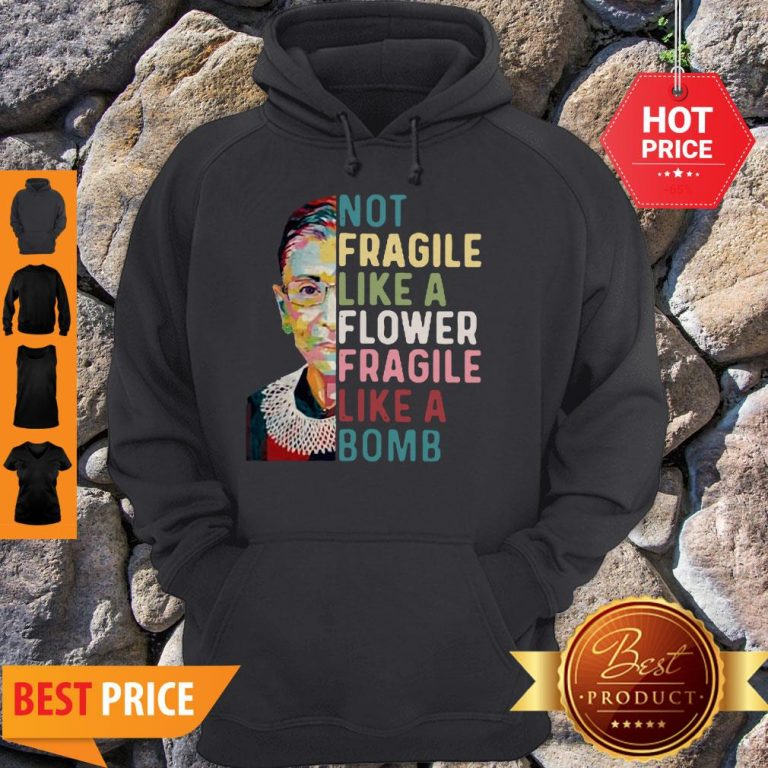 Ruth Bader Ginsburg Not Fragile Like A Flower Fragile Like A Bomb Hoodie