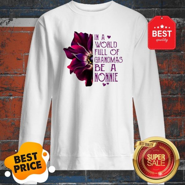 Anemone Flower In A World Full Of Grandmas Be A NONNIE Sweatshirt