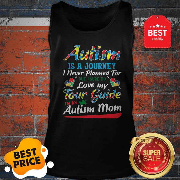 Autism Is A Journey I Never Planned For Tour Guide Autism Mom Tank Top