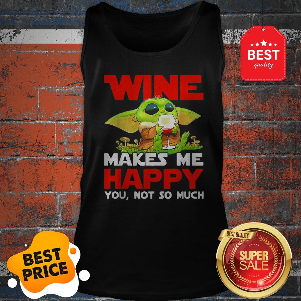 Baby Yoda Drink Wine Makes Me Happy You Not So Much Star Wars Tank Top