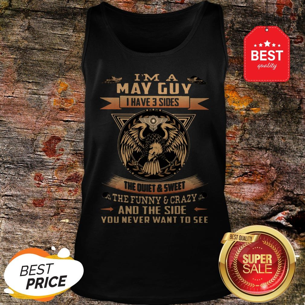 Eagle I'm A May Guy I Have 3 Sides The Quiet And Sweet The Funny Tank Top
