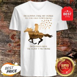 I'm Gonna Take My Horse To The Old Town Road I'm Gonna Ride Til I Can't No More V-Neck