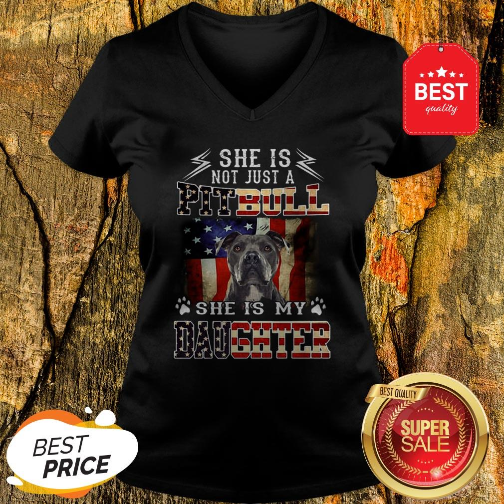 American Flag She Is Not Just A Pitbull She Is My Daughter V-Neck