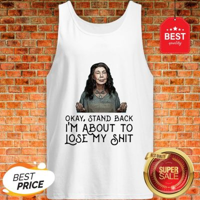 Frankie Bergstein Okay Stand Back I'm About To Lose My Shit Tank Top