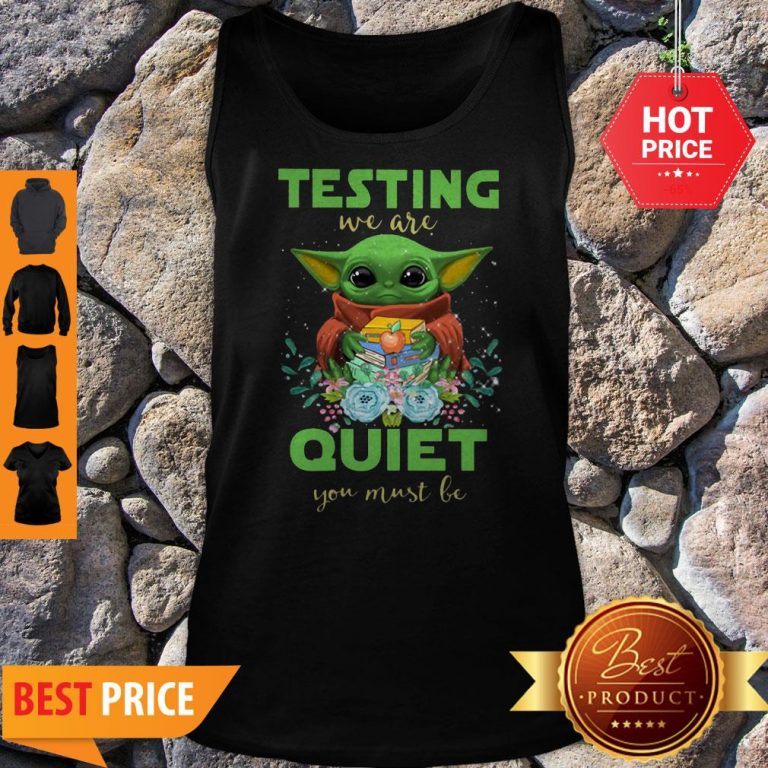 Baby Yoda Testing We Are Quiet You Must Be The Mandalorian Tank Top