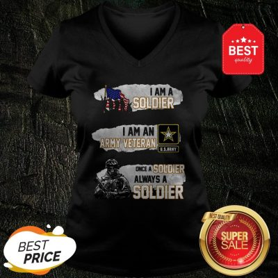 I Am A Soldier I Am An Army Veteran U.S.Army Once A Soldier V-Neck