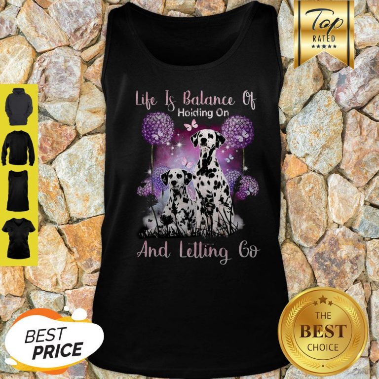Dalmatian Life If Balance Holding On And Letting Go Tank Top