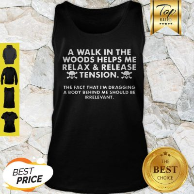 A Walk In The Woods Helps Me Relax And Release Tension Tank Top