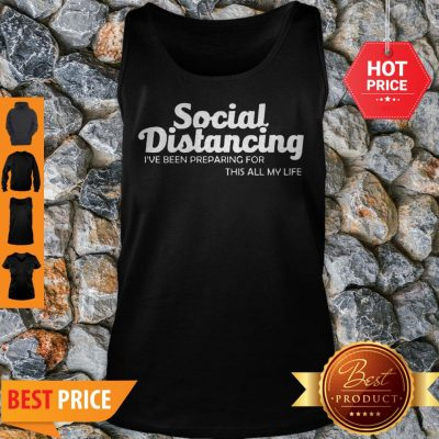 Social Distancing I've Been Preparing For This All My Life Tank Top