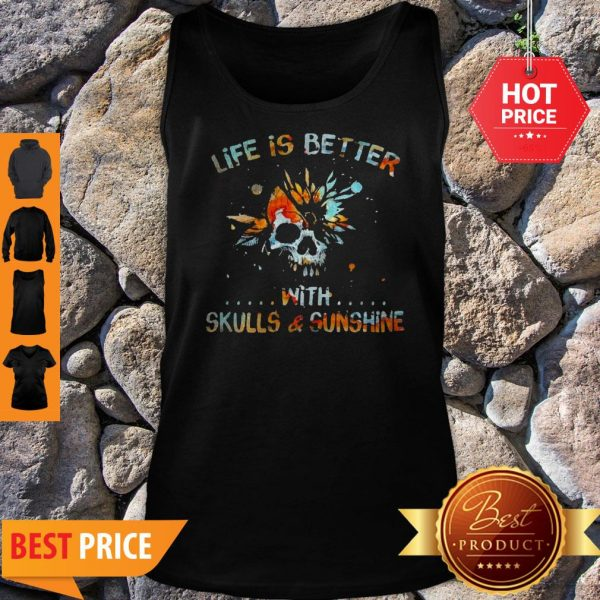 Life Is Better With Skulls And Sunshine Art Special Version Tank Top