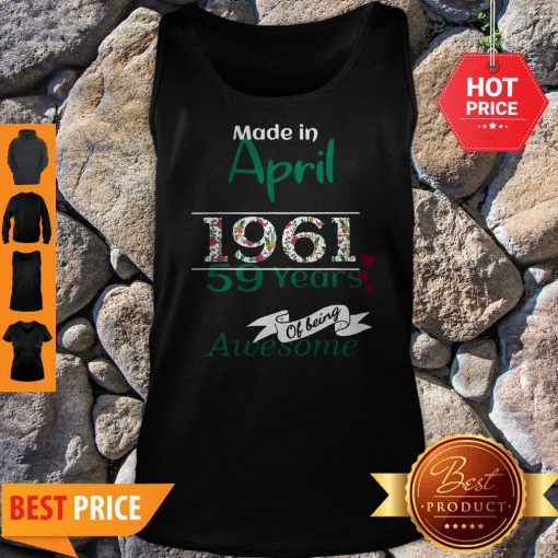 Made In April 1961 59 Years Of Being Awesome Tank Top