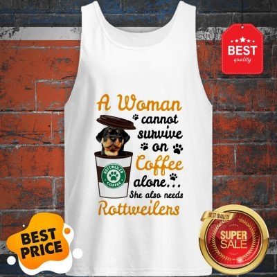 A Woman Cannot Survive On Coffee Alone She Also Rottweilers Tank Top