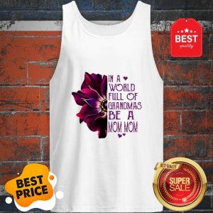 Anemone Flower In A World Full Of Grandmas Be A Mom Mom Tank Top