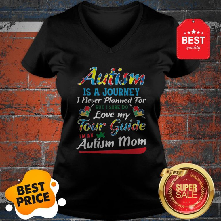 Autism Is A Journey I Never Planned For Tour Guide Autism Mom V-Neck