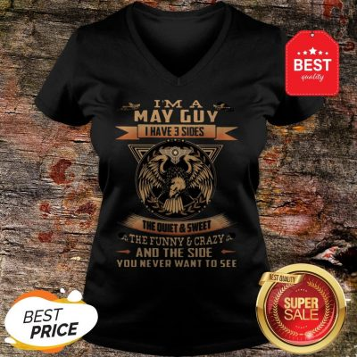 Eagle I'm A May Guy I Have 3 Sides The Quiet And Sweet The Funny V-Neck