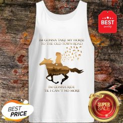 I'm Gonna Take My Horse To The Old Town Road I'm Gonna Ride Til I Can't No More Tank Top