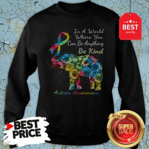 Autism Awareness Sunflower Elephant In A World Where You Can Be Anything Be Kind Sweatshirt