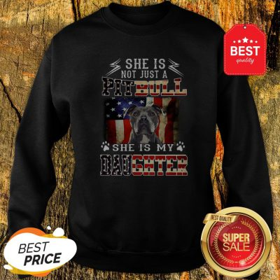 American Flag She Is Not Just A Pitbull She Is My Daughter Sweatshirt