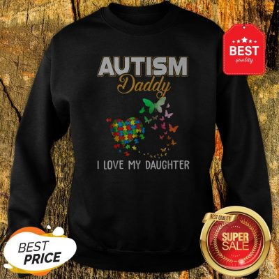 Butterfly Autism Daddy I Love My Daughter Autism Awareness Sweatshirt