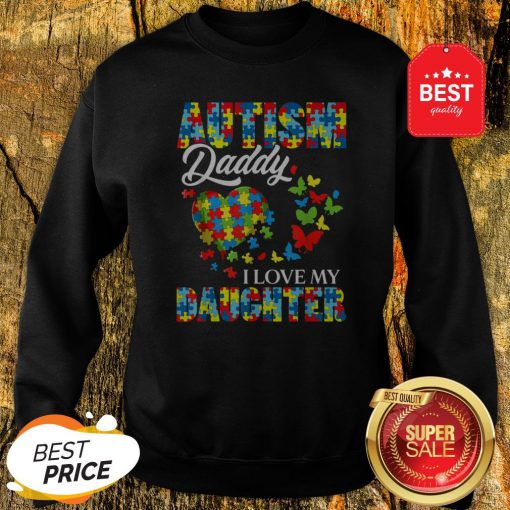 Butterfly Autism Daddy I Love My Daughter Awareness Sweatshirt