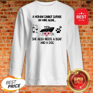A Woman Cannot Survive On Wine Alone She Also Needs A Boat Dog Paw Flower Sweatshirt