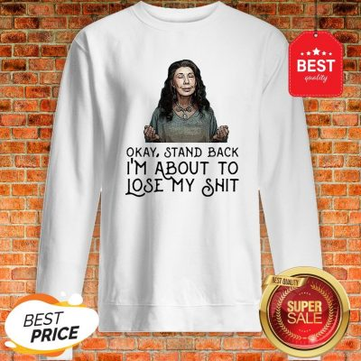 Frankie Bergstein Okay Stand Back I'm About To Lose My Shit Sweatshirt