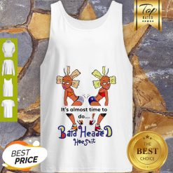 It's Almost Time To Do Bald Headed Hoeshit 90's Girl Tank Top