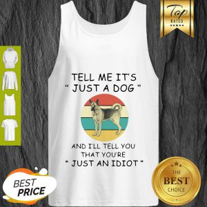 Australian Shepherd Tell Me It's Just A Dog Just An Idiot Vintage Tank Top