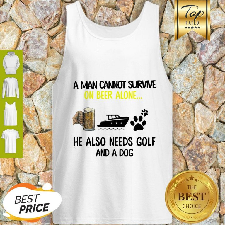 A Man Cannot Survive On Beer Alone He Also Needs Boat And A Dog Paw Tank Top