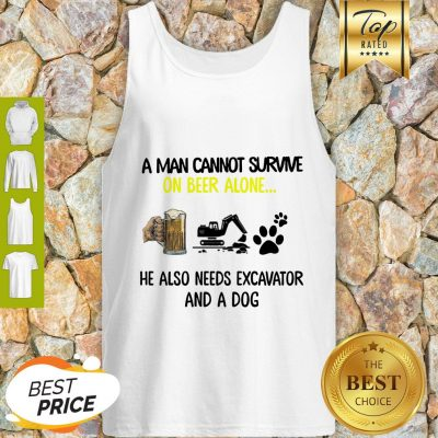 A Man Cannot Survive On Beer Alone He Also Needs Excavator And A Dog Paw Tank Top